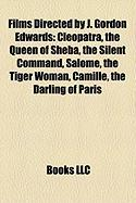 Films Directed by J. Gordon Edwards (Study Guide): Cleopatra, the Queen of Sheba, the Silent Command, Salome, the Tiger Woman, Camille