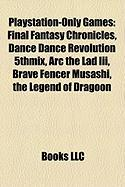 PlayStation-Only Games: Final Fantasy Chronicles, Dance Dance Revolution 5thmix, ARC the Lad III, Brave Fencer Musashi, the Legend of Dragoon