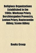 Religious Organizations Established in the 1100s: Worksop Priory, Berchtesgaden Provostry, Lenton Priory, Hautecombe Abbey, Scone Abbey
