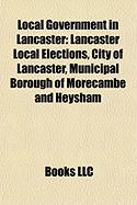 Local Government in Lancaster: Lancaster Local Elections, City of Lancaster, Municipal Borough of Morecambe and Heysham