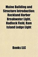 Maine Building and Structure Introduction: Rockland Harbor Breakwater Light, Hadlock Field, RAM Island Ledge Light