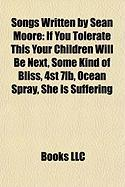 Songs Written by Sean Moore: If You Tolerate This Your Children Will Be Next, Some Kind of Bliss, 4st 7lb, Ocean Spray, She Is Suffering