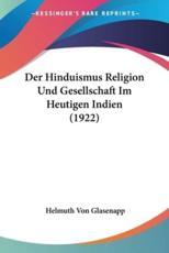 Der Hinduismus Religion Und Gesellschaft Im Heutigen Indien (1922)