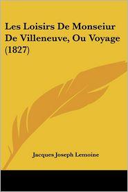 Les Loisirs de Monseiur de Villeneuve, Ou Voyage (1827)
