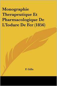 Monographie Therapeutique Et Pharmacologique de L'Iodure de Fer (1856)