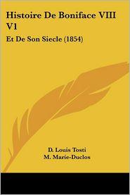 Histoire de Boniface VIII V1: Et de Son Siecle (1854)