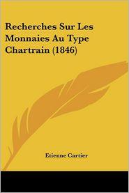 Recherches Sur Les Monnaies Au Type Chartrain (1846)