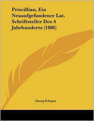 Priscillian, Ein Neuaufgefundener Lat. Schriftsteller Des 4 Jahrhunderts (1886)