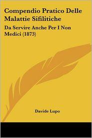 Compendio Pratico Delle Malattie Sifilitiche: Da Servire Anche Per I Non Medici (1873)