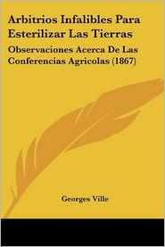 Arbitrios Infalibles Para Esterilizar Las Tierras: Observaciones Acerca de Las Conferencias Agricolas (1867)