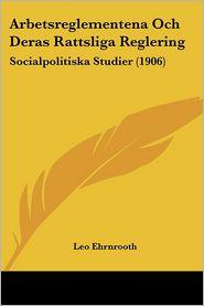 Arbetsreglementena Och Deras Rattsliga Reglering: Socialpolitiska Studier (1906)