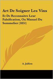 Art de Soigner Les Vins: Et de Reconnaitre Leur Falsification, Ou Manuel Du Sommelier (1851)
