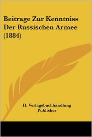 Beitrage Zur Kenntniss Der Russischen Armee (1884)
