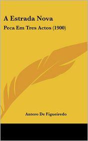 A Estrada Nova: Peca Em Tres Actos (1900)
