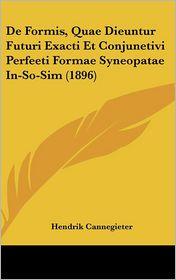 de Formis, Quae Dieuntur Futuri Exacti Et Conjunetivi Perfeeti Formae Syneopatae In-So-Sim (1896)