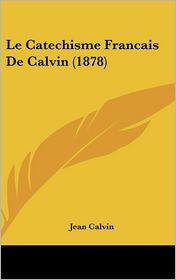 Le Catechisme Francais de Calvin (1878)