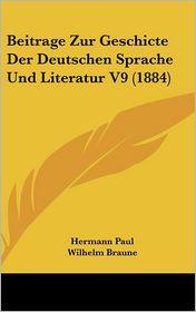 Beitrage Zur Geschicte Der Deutschen Sprache Und Literatur V9 (1884)