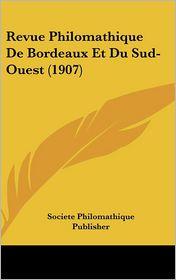 Revue Philomathique de Bordeaux Et Du Sud-Ouest (1907)
