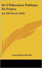de L'Eeducation Publique En France: Au XIX Siecle (1876)