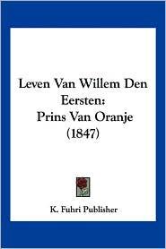 Leven Van Willem Den Eersten: Prins Van Oranje (1847)