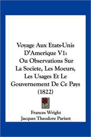 Voyage Aux Etats-Unis D'Amerique V1: Ou Observations Sur La Societe, Les Moeurs, Les Usages Et Le Gouvernement de Ce Pays (1822)