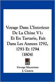 Voyage Dans L'Interieur de La Chine V1: Et En Tartarie, Fait Dans Les Annees 1792, 1793 Et 1794 (1804)