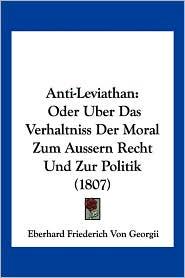 Anti-Leviathan: Oder Uber Das Verhaltniss Der Moral Zum Aussern Recht Und Zur Politik (1807)