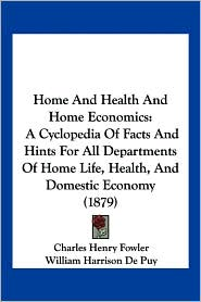 Home and Health and Home Economics: A Cyclopedia of Facts and Hints for All Departments of Home Life, Health, and Domestic Economy (1879)
