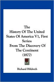 The History of the United States of America V1, First Series: From the Discovery of the Continent (1877)