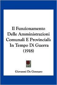 Il Funzionamento Delle Amministrazioni Comunali E Provinciali: In Tempo Di Guerra (1918)