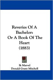 Reveries of a Bachelor: Or a Book of the Heart (1883)