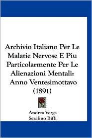 Archivio Italiano Per Le Malatie Nervose E Piu Particolarmente Per Le Alienazioni Mentali: Anno Ventesimottavo (1891)
