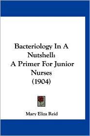 Bacteriology in a Nutshell: A Primer for Junior Nurses (1904)