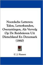 Noordsche Letteren: Talen, Letterkunden, Overzettingen, ALS Vervolg Op de Reisbrieven Uit Dietschland En Denemark (1860)