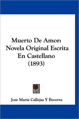 Muerto de Amor: Novela Original Escrita En Castellano (1893)