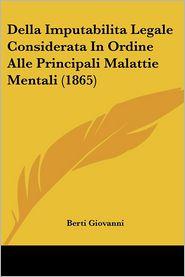 Della Imputabilita Legale Considerata in Ordine Alle Principali Malattie Mentali (1865)