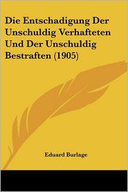 Die Entschadigung Der Unschuldig Verhafteten Und Der Unschuldig Bestraften (1905)