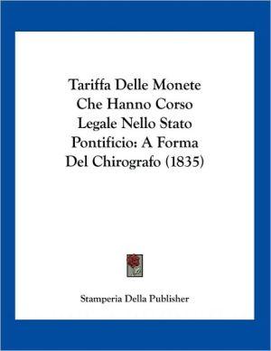 Tariffa Delle Monete Che Hanno Corso Legale Nello Stato Pontificio: A Forma del Chirografo (1835)