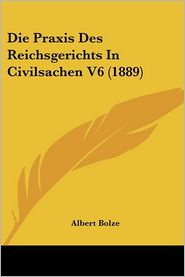 Die Praxis Des Reichsgerichts in Civilsachen V6 (1889) (German Edition)
