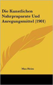 Die Kunstlichen Nahrpraparate Und Anregungsmittel (1901)