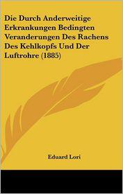 Die Durch Anderweitige Erkrankungen Bedingten Veranderungen Des Rachens Des Kehlkopfs Und Der Luftrohre (1885)