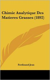 Chimie Analytique Des Matieres Grasses (1892)