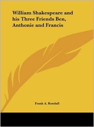 William Shakespeare and His Three Friends Ben, Anthonie and Francis