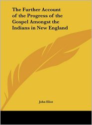 The Further Account of the Progress of the Gospel Amongst the Indians in New England