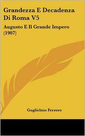 Grandezza E Decadenza Di Roma V5: Augusto E Il Grande Impero (1907)
