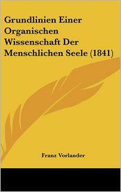 Grundlinien Einer Organischen Wissenschaft Der Menschlichen Seele (1841)