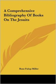 A Comprehensive Bibliography of Books on the Jesuits a Comprehensive Bibliography of Books on the Jesuits