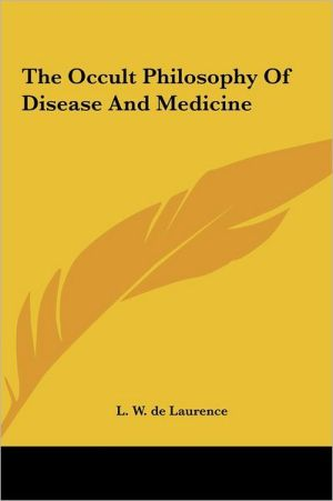 The Occult Philosophy of Disease and Medicine the Occult Philosophy of Disease and Medicine