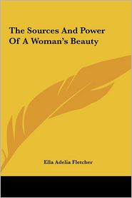 The Sources and Power of a Woman's Beauty the Sources and Power of a Woman's Beauty