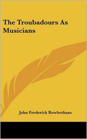 The Troubadours as Musicians
